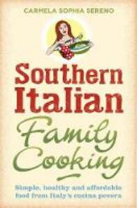 Southern Italian Family Cooking: Simple, healthy and affordable food from Italy's cucina povera - Carmela Sophia Sereno - cover