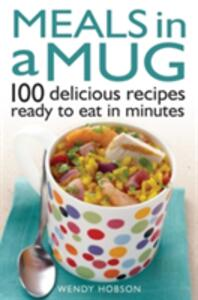 Meals in a Mug: 100 delicious recipes ready to eat in minutes - Wendy Hobson - cover