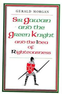 """""""Sir Gawain and the Green Knight"""" and the Idea of Righteousness - Gerald Morgan - cover"""
