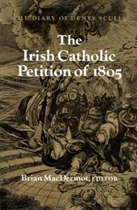 The Irish Catholic Petition of 1805: Diary of Denys Scully - Denys Scully - cover
