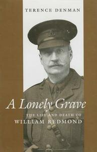 A Lonely Grave: The Life and Death of William Redmond - Terence Denman - cover