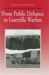 From Public Defiance to Guerrilla Warfare: Experience of Ordinary Volunteers in the Irish War of Independence - Joost Augusteijn - cover