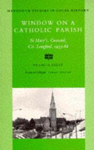 Window on a Catholic Parish: Granard, County Longford, 1933-68 (The Pastorate of Reverend Denis O'Kane) - Frank Kelly - cover