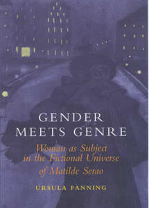 Gender Meets Genre: Woman as Subject in the Fictional Universe of Matilde Serao - Ursula Fanning - cover