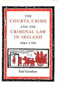 Courts, Crime and the Criminal Law in Ireland, 1692-1760 - Neal Garnham - cover