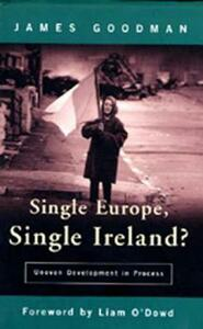 Single Europe, Single Ireland?: Uneven Development in Process - James Goodman - cover