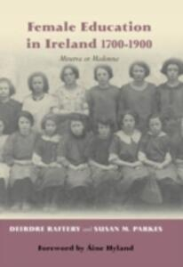 Female Education in Ireland 1700-1920: Minerva or Madonna? - Deirdre Raftery,Susan M. Parkes - cover