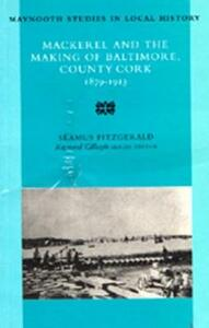 Mackerel and the Making of Baltimore, County Cork, 1879-1913 - Seamus Fitzgerald - cover