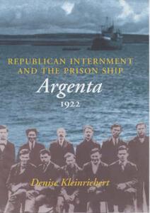 "Republican Internment and the Prison Ship ""Argenta"", 1922 - Denise Kleinrichert - cover"