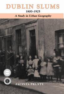 Dublin Slums, 1800-1925: Study in Urban Geography - Jacinta Prunty - cover