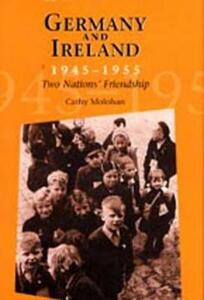 Germany and Ireland, 1945-1955: Two Nations' Friendship - Cathy Molohan - cover