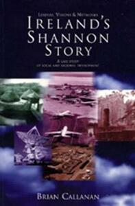 Ireland's Shannon Story: Leaders, Visions and Networks - A Case Study in Local and Regional Development - Brian Callanan - cover