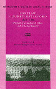 Portlaw, County Waterford, 1825-76: Portrait of an Industrial Village and Its Cotton Industry - Tom Hunt - cover