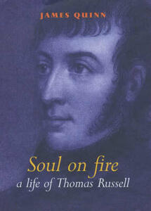 A Life of Thomas Russell, 1767-1803: A Soul on Fire - James Quinn - cover