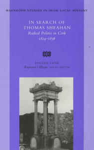 In Search of Thomas Sheahan: Radical Politics in Cork, 1824-1836 - Fintan Lane - cover