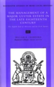 The Management of a Major Ulster Estate in the Late Eighteenth Century: The Eighth Earl of Abercorn and His Irish Agents - W. H. Crawford - cover