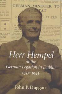Herr Hempel at the German Legation in Dublin, 1937-1945 - John Duggan - cover