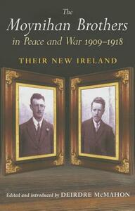 The Moynihan Brothers in Peace and War, 1908-1918 - cover