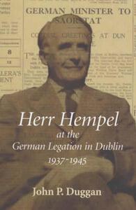 Herr Hempel at the German Legation in Dublin 1937-1945 - John P. Duggan - cover