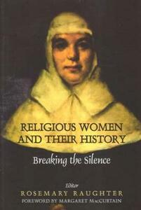 Religious Women and Their History: Breaking the Silence - Rosemary Raughter - cover