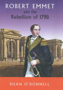 Robert Emmet and the 1798 Rebellion - Ruan O'Donnell - cover