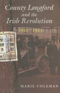 County Longford and the Irish Revolution, 1910-1923 - Marie Coleman - cover