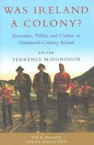 Was Ireland a Colony?: Economics, Politics and Culture in Nineteenth-century Ireland - cover