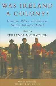 Was Ireland a Colony?: Economics, Politics and Culture in Nineteenth-century Ireland - Terrence McDonough - cover