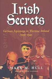 Irish Secrets: German Espionage in Wartime Ireland, 1939-1945 - Mark M. Hull - cover