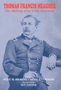 Thomas Francis Meagher: The Making of an Irish American - John M. Hearne,Rory T. Cornish - cover