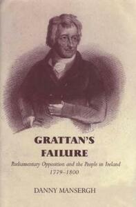 Grattan's Failure: Parliamentary Opposition and the People in Ireland, 1779-1800 - Danny Mansergh - cover