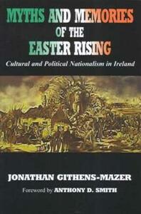 Myths and Memories of the Easter Rising: Cultural and Political Nationalism in Ireland - Jonathan Githens-Mazer - cover