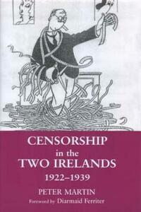 Censorship in the Two Irelands 1922-1939 - Peter Martin - cover
