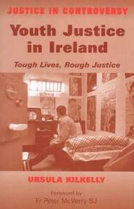 Youth Justice in Ireland: Tough Lives, Rough Justice - Ursula Kilkelly - cover