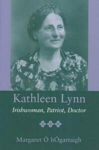 Kathleen Lynn: Patriot, Irishwoman, Doctor - Margaret O Hogartaigh - cover