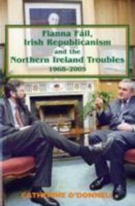 Fianna Fail, Irish Republicanism and the Northern Ireland Troubles, 1968-2005 - Catherine O'Donnell - cover