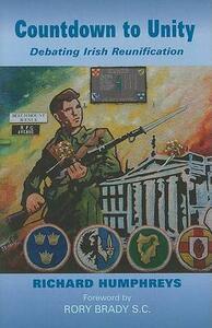 Countdown to Unity: Debating Irish Reunification - Richard Humphreys - cover