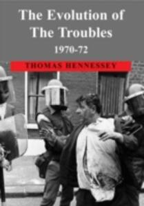 The Evolution of the Troubles 1970-72 - Thomas Hennessey - cover