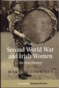 The Second World War and Irish Women: An Oral History - Mary Muldowney - cover