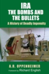 IRA: The Bombs and the Bullets: A History of Deadly Ingenuity - A.R. Oppenheimer - cover