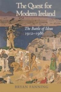 The Quest for Modern Ireland: The Battle of Ideas 1912-1986 - Bryan Fanning - cover