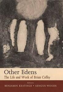 Other Edens: The Life and Work of Brian Coffey - cover