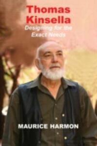 Thomas Kinsella: Designing for the Exact Needs - Maurice Harmon - cover