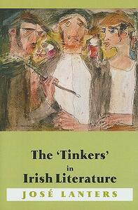 The Tinkers in Irish Literature: Unsettled Subjects and the Construction of Difference - Jose Lanters - cover