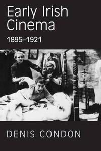 Early Irish Cinema 1895-1921 - Denis Condon - cover