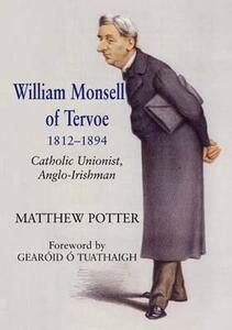 William Monsell of Tervoe 1812-1894: Catholic Unionist, Anglo-Irishman - Matthew Potter - cover