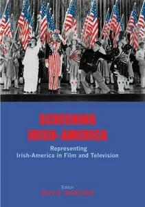 Screening Irish-America: Representing Irish-America in Film and Television - Ruth Barton - cover