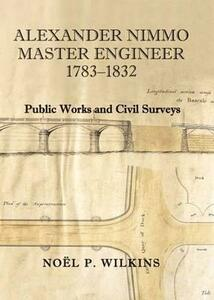 Alexander Nimmo, Master Engineer: Public Works and Civil Surveys - Noel P. Wilkins - cover
