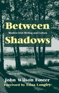 Between Shadows: Modern Irish Writing and Culture - John Wilson Foster - cover