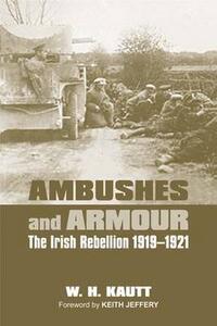 Ambushes and Armour: The Irish Rebellion 1919 - 1921 - W. H. Kautt - cover